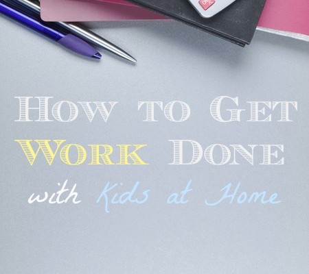 how to get work done with kids at home