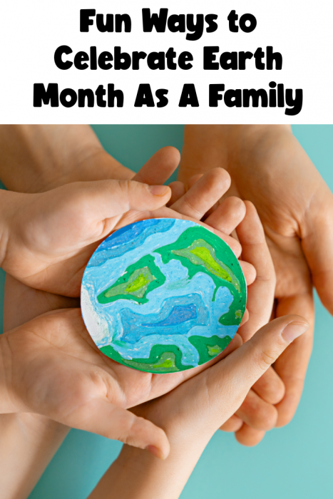 Ways To Celebrate Earth Month As A Family